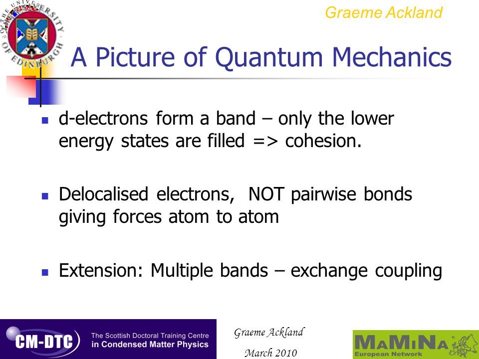 March 2010 A Picture of Quantum Mechanics d-electrons form a band – only the lower energy states are filled => cohesion. Delocalised electrons, NOT pa