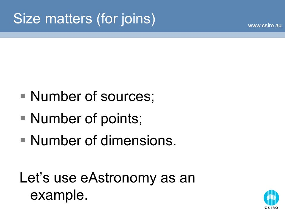 Size matters (for joins) Number of sources; Number of points; Number of dimensions.