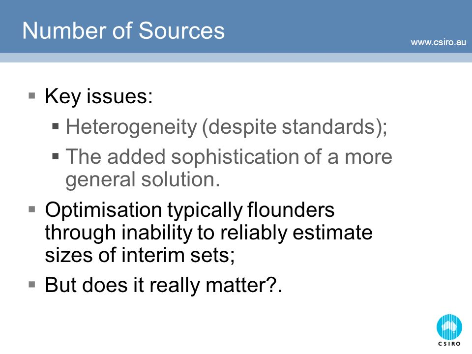 Number of Sources Key issues: Heterogeneity (despite standards); The added sophistication of a more general solution.