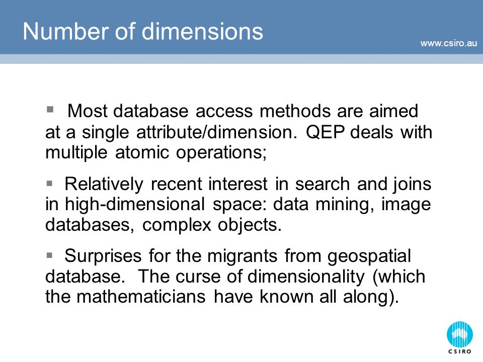 Number of dimensions Most database access methods are aimed at a single attribute/dimension.