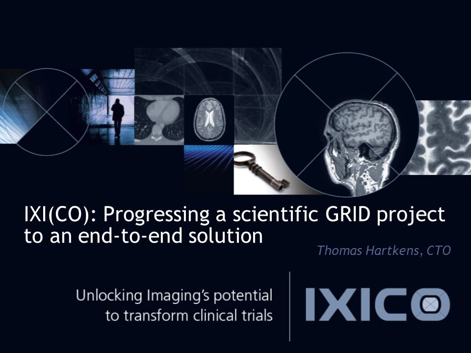 IXI(CO): Progressing a scientific GRID project to an end-to-end solution Thomas Hartkens, CTO