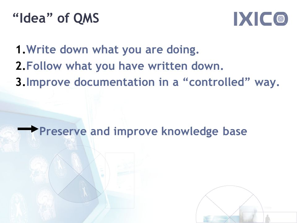 Idea of QMS 1.Write down what you are doing. 2.Follow what you have written down.