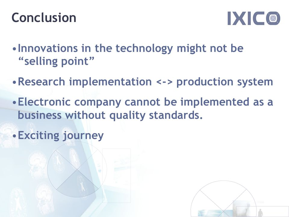 Conclusion Innovations in the technology might not be selling point Research implementation production system Electronic company cannot be implemented as a business without quality standards.