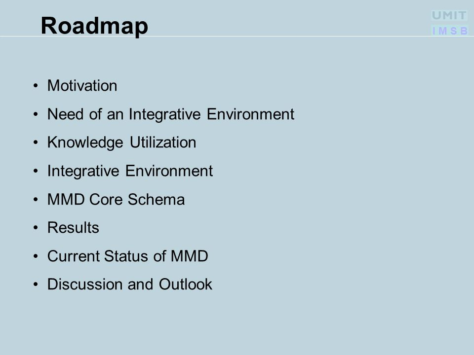 I M S B Roadmap Motivation Need of an Integrative Environment Knowledge Utilization Integrative Environment MMD Core Schema Results Current Status of