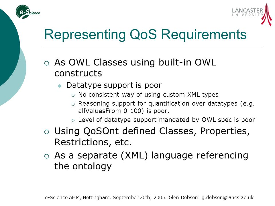 e-Science AHM, Nottingham. September 20th, 2005. Glen Dobson: g.dobson@lancs.ac.uk Representing QoS Requirements As OWL Classes using built-in OWL con