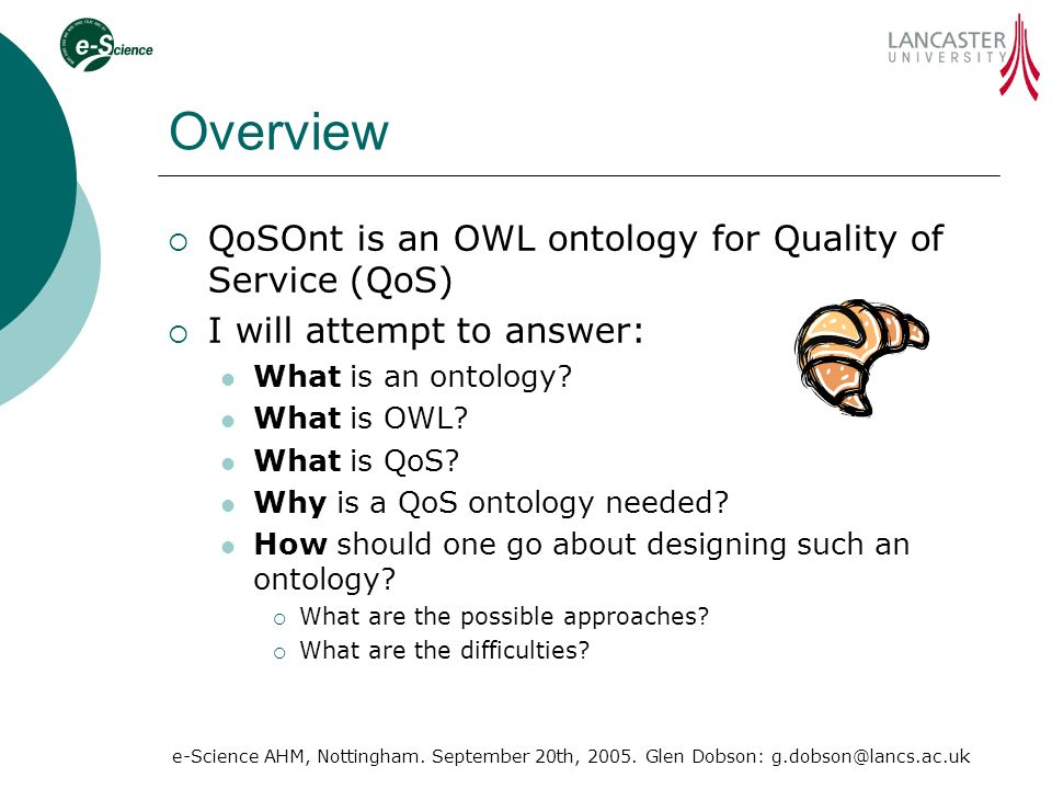 e-Science AHM, Nottingham. September 20th, 2005. Glen Dobson: g.dobson@lancs.ac.uk Overview QoSOnt is an OWL ontology for Quality of Service (QoS) I w