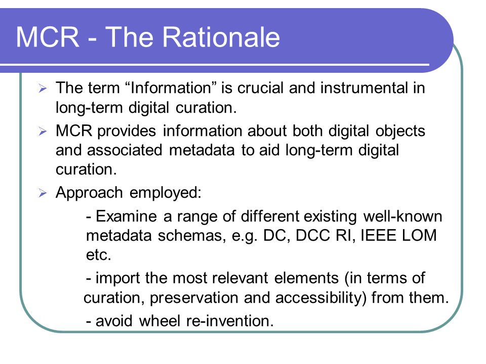 MCR - The Rationale The term Information is crucial and instrumental in long-term digital curation.