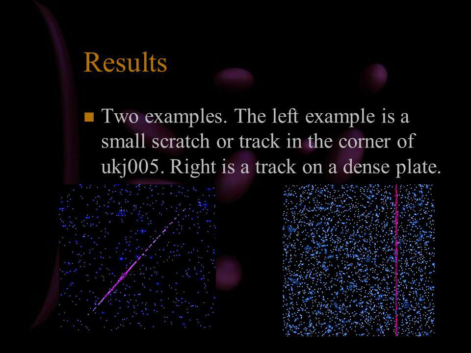 Results Two examples. The left example is a small scratch or track in the corner of ukj005.