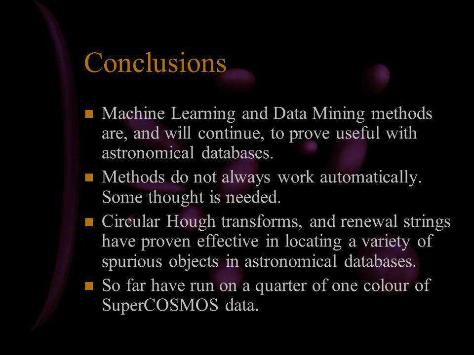 Conclusions Machine Learning and Data Mining methods are, and will continue, to prove useful with astronomical databases.