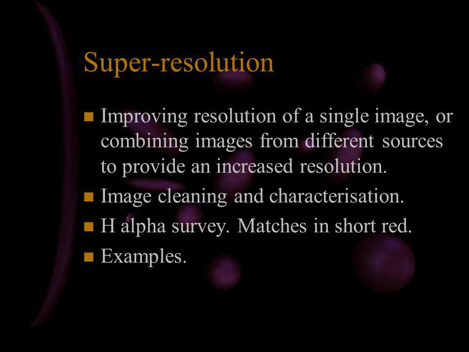 Super-resolution Improving resolution of a single image, or combining images from different sources to provide an increased resolution.