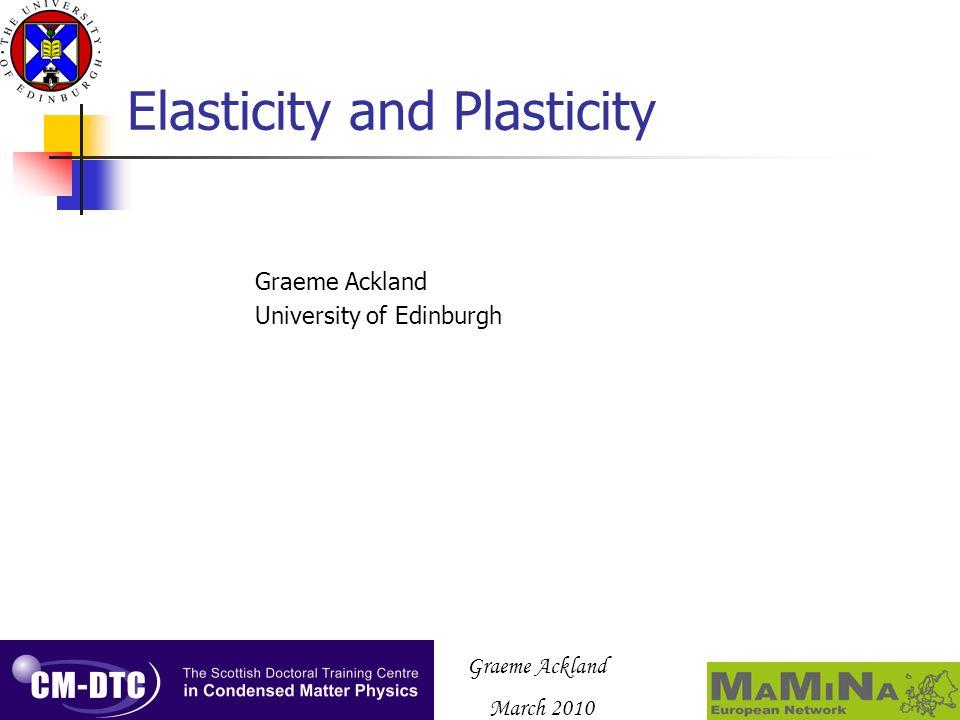 Graeme Ackland March 2010 Elasticity and Plasticity Graeme Ackland University of Edinburgh