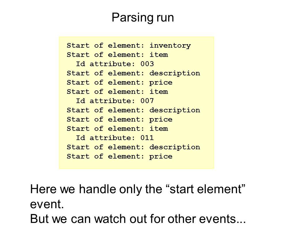 Parsing run Start of element: inventory Start of element: item Id attribute: 003 Start of element: description Start of element: price Start of elemen