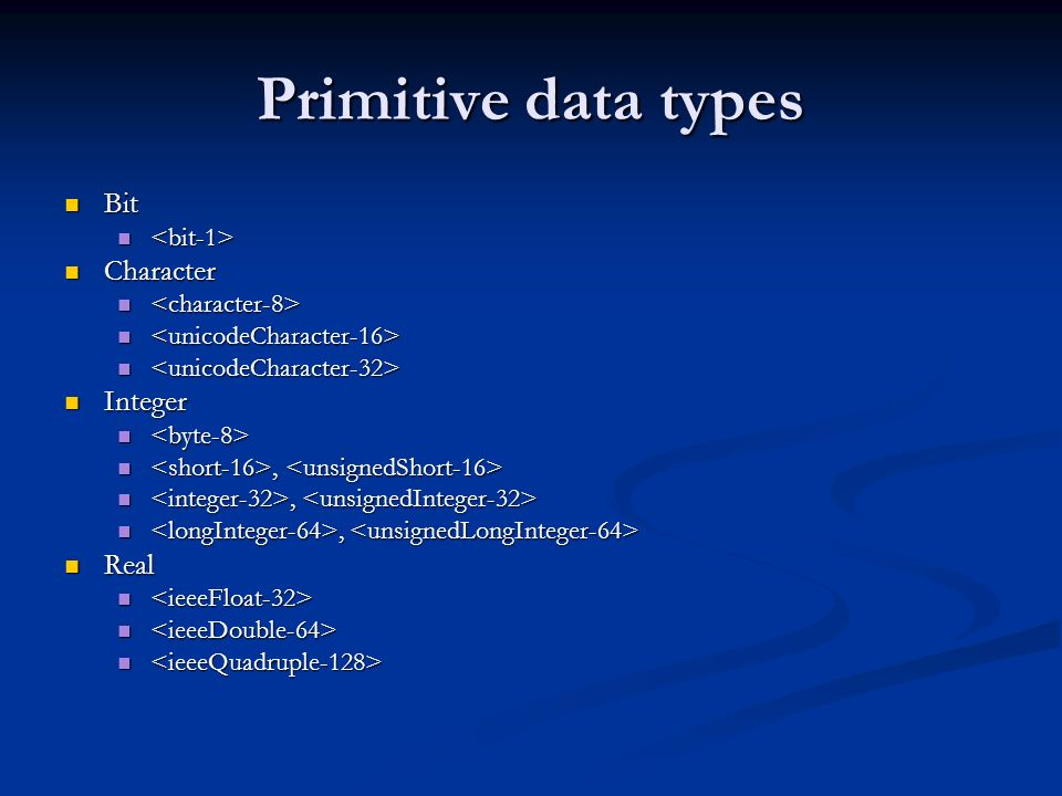 Primitive data types Bit Bit Character Character Integer Integer,, Real Real