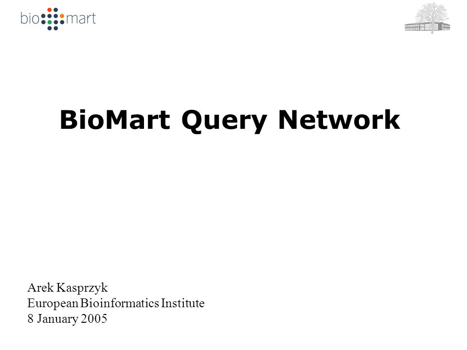 BioMart Query Network Arek Kasprzyk European Bioinformatics Institute 8 January 2005