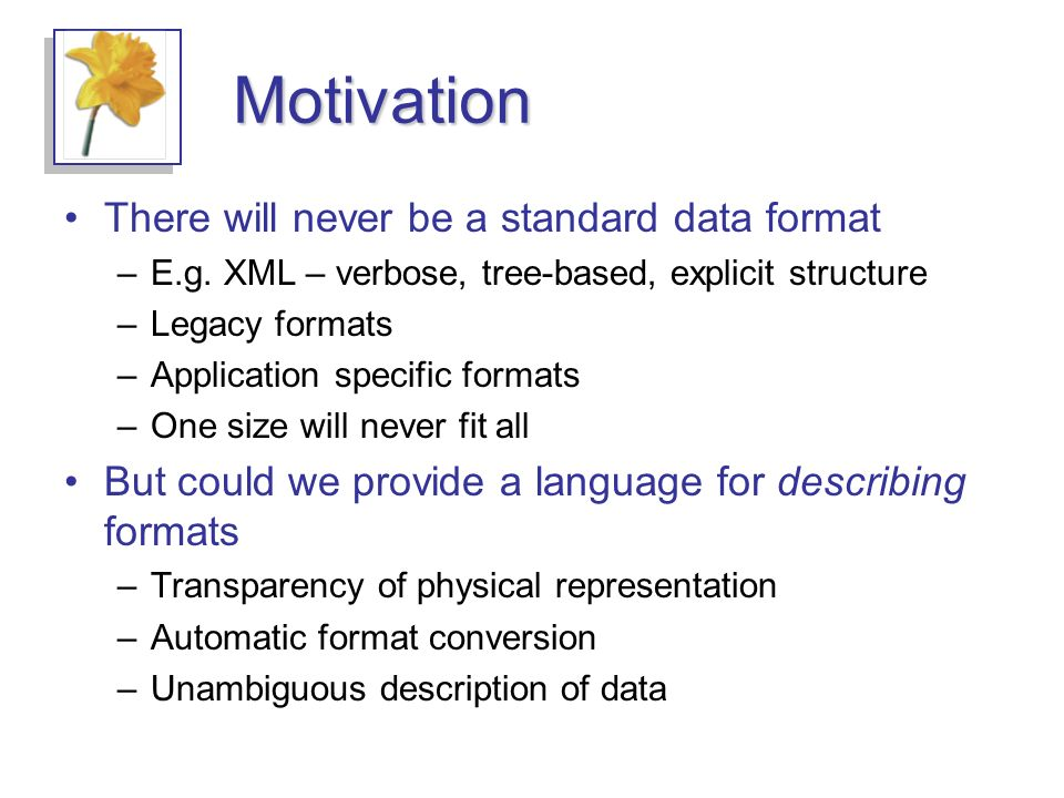 Motivation There will never be a standard data format –E.g.