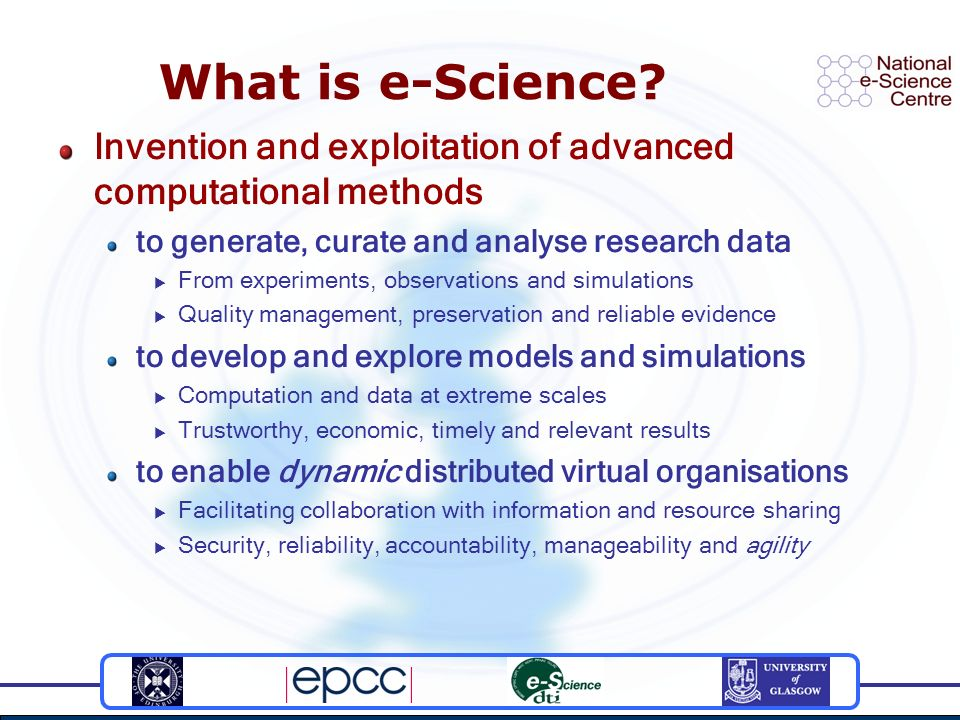What is e-Science? Invention and exploitation of advanced computational methods to generate, curate and analyse research data From experiments, observ