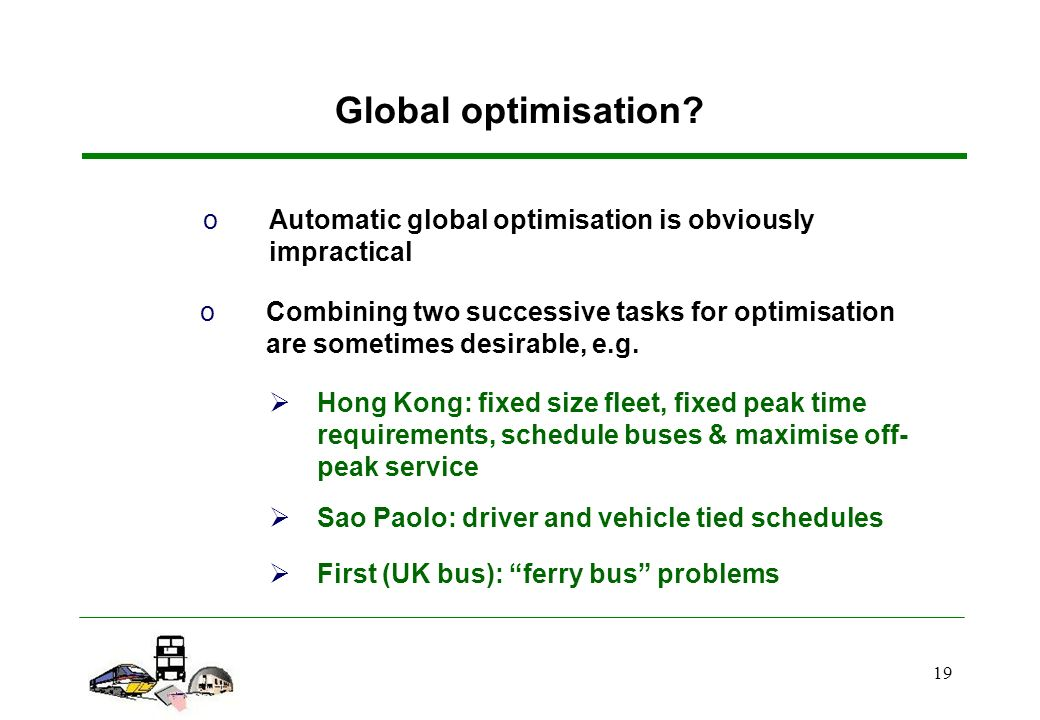 19 oAutomatic global optimisation is obviously impractical oCombining two successive tasks for optimisation are sometimes desirable, e.g.