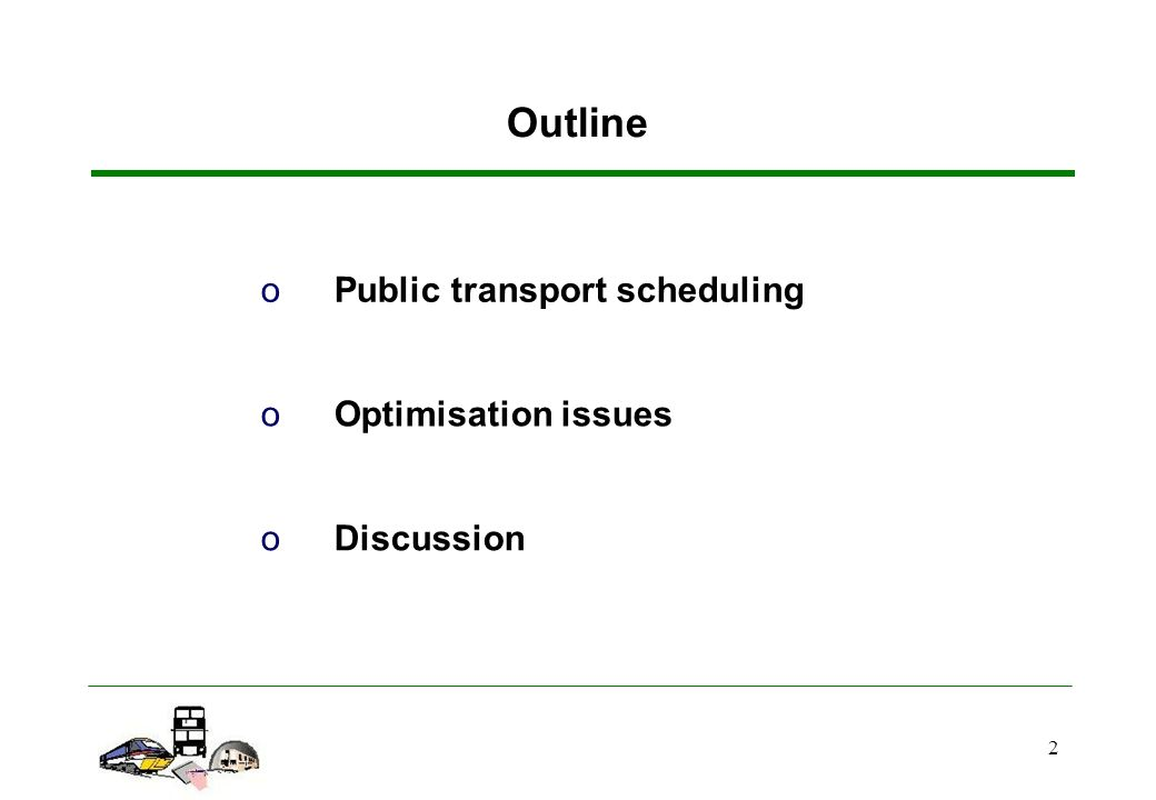 2 oPublic transport scheduling Outline oOptimisation issues oDiscussion