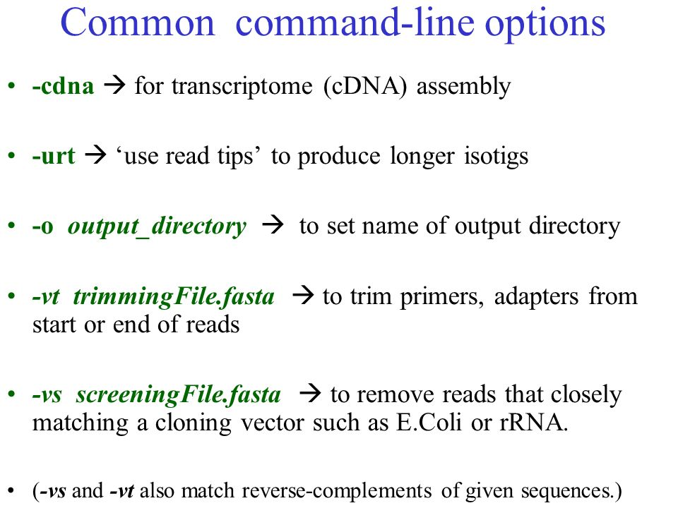 Common command-line options -cdna for transcriptome (cDNA) assembly -urt use read tips to produce longer isotigs -o output_directory to set name of ou