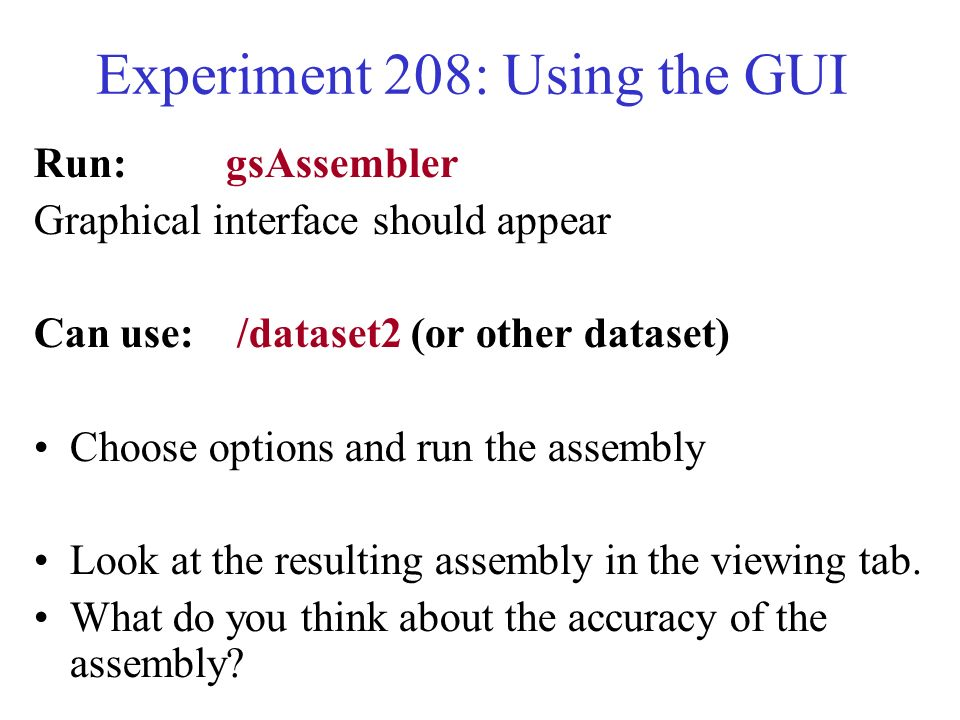 Experiment 208: Using the GUI Run:gsAssembler Graphical interface should appear Can use: /dataset2 (or other dataset) Choose options and run the assem