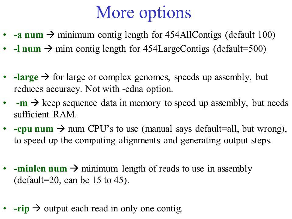 More options -a num minimum contig length for 454AllContigs (default 100) -l num mim contig length for 454LargeContigs (default=500) -large for large