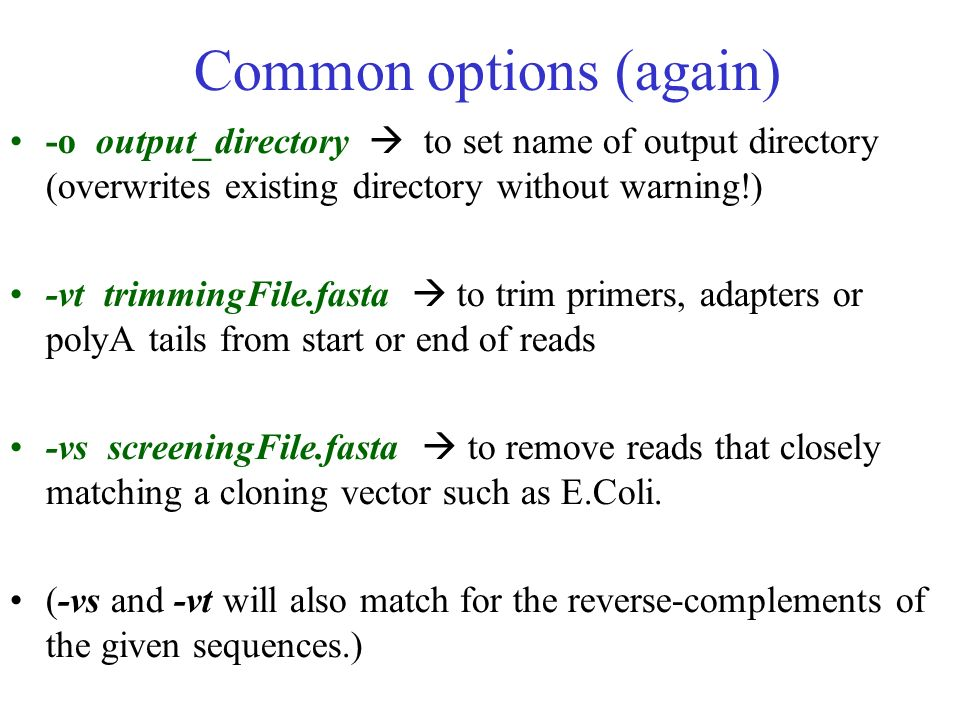 Common options (again) -o output_directory to set name of output directory (overwrites existing directory without warning!) -vt trimmingFile.fasta to