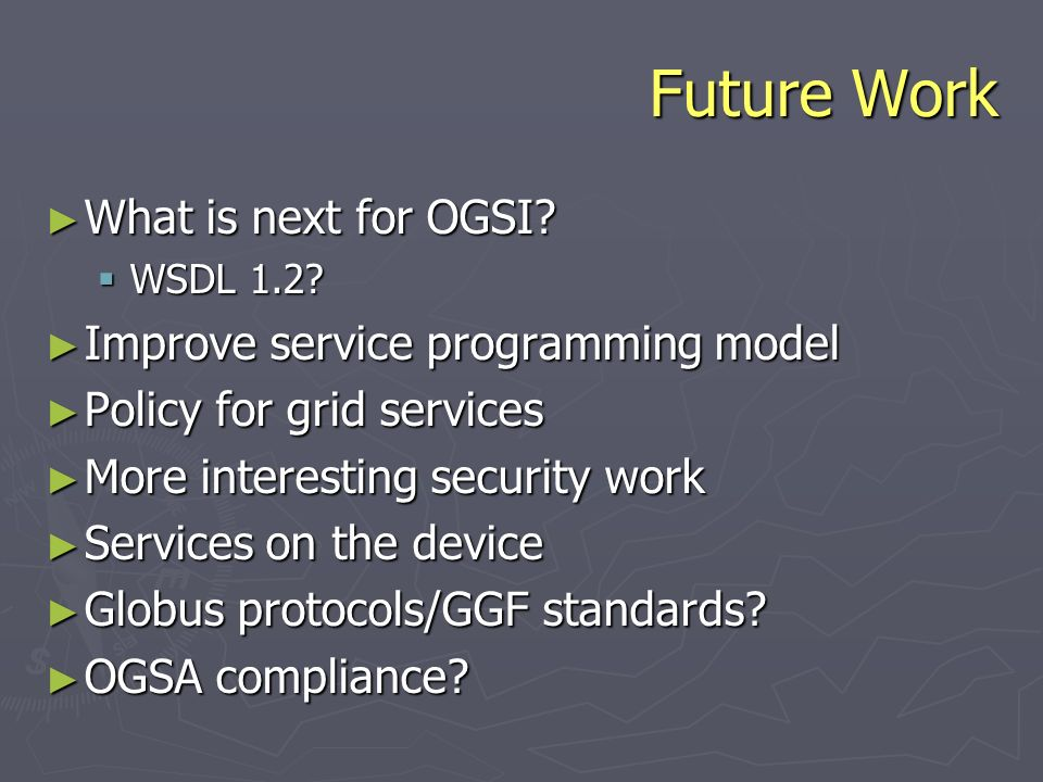 Future Work What is next for OGSI. What is next for OGSI.