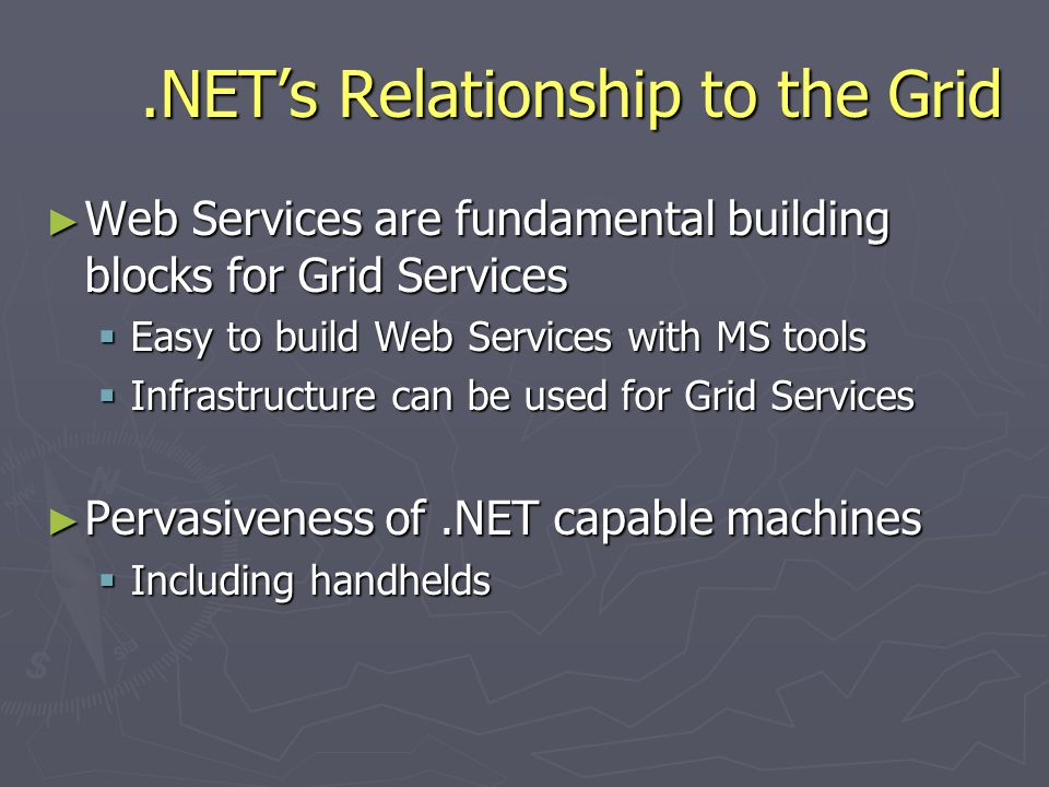 .NETs Relationship to the Grid Web Services are fundamental building blocks for Grid Services Web Services are fundamental building blocks for Grid Se