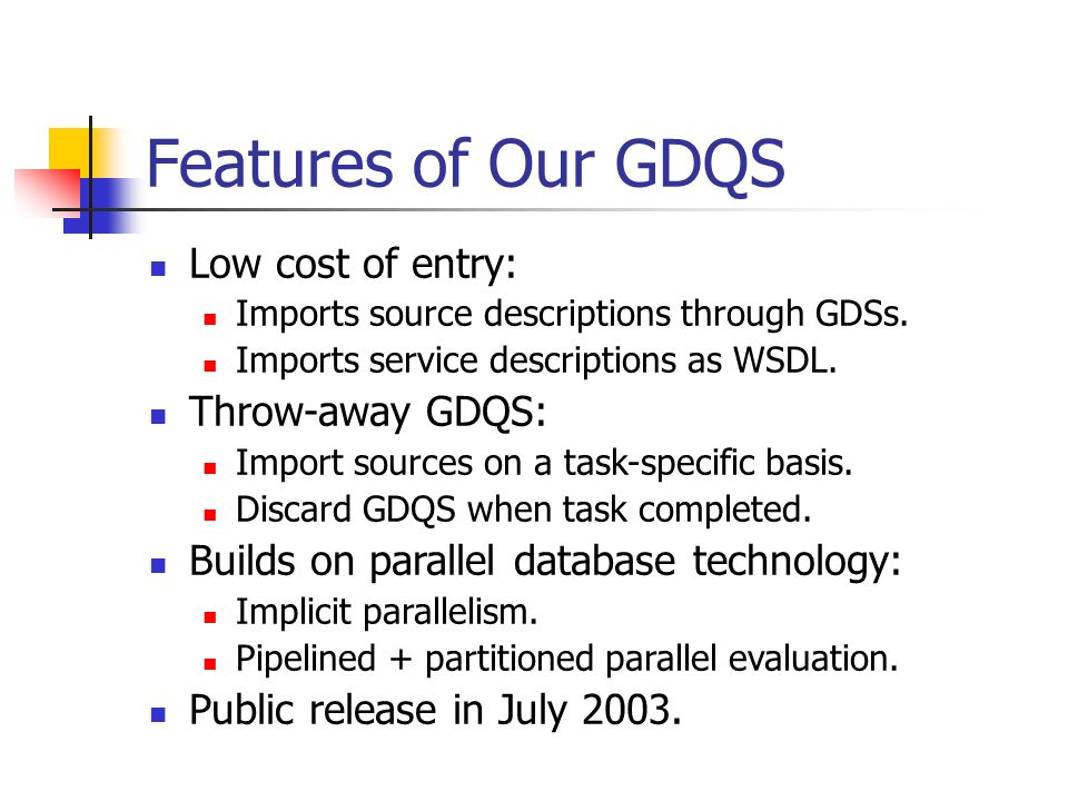 Features of Our GDQS Low cost of entry: Imports source descriptions through GDSs. Imports service descriptions as WSDL. Throw-away GDQS: Import source