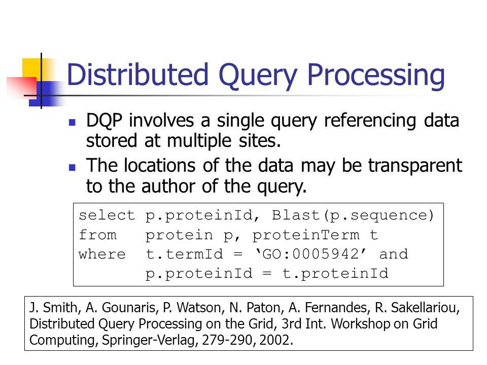 Distributed Query Processing DQP involves a single query referencing data stored at multiple sites.