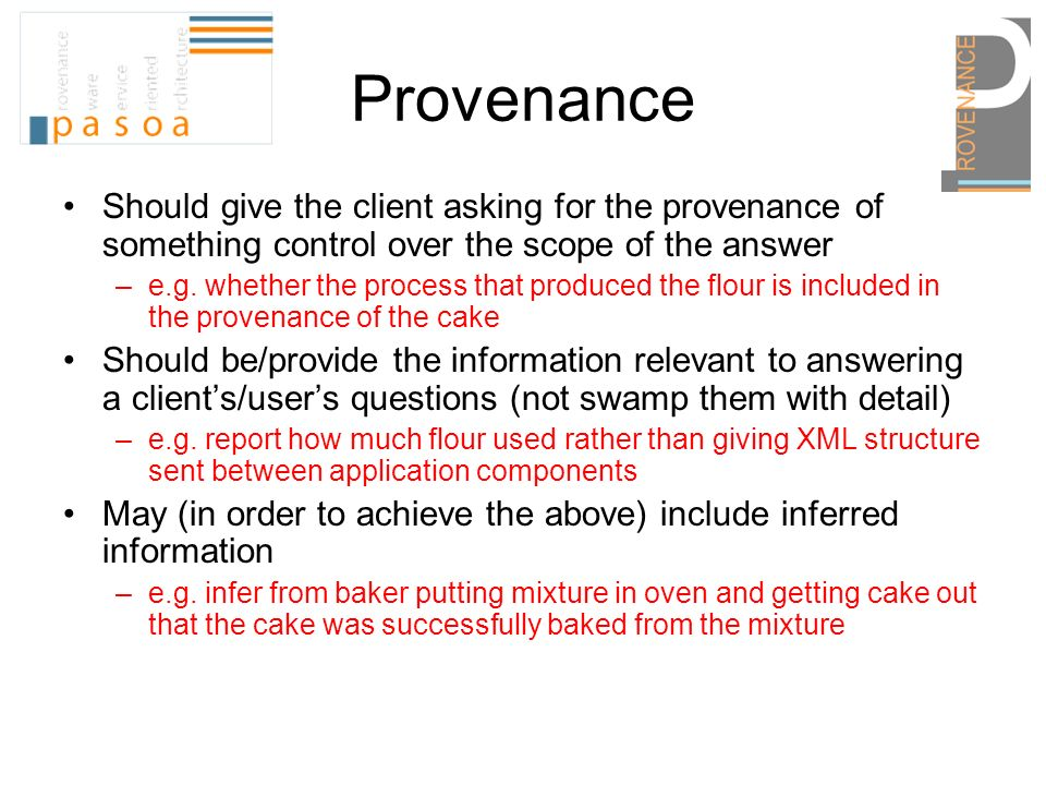 Provenance Should give the client asking for the provenance of something control over the scope of the answer –e.g.