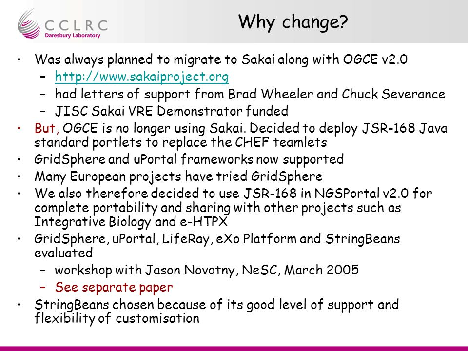 Why change? Was always planned to migrate to Sakai along with OGCE v2.0 –http://www.sakaiproject.orghttp://www.sakaiproject.org –had letters of suppor