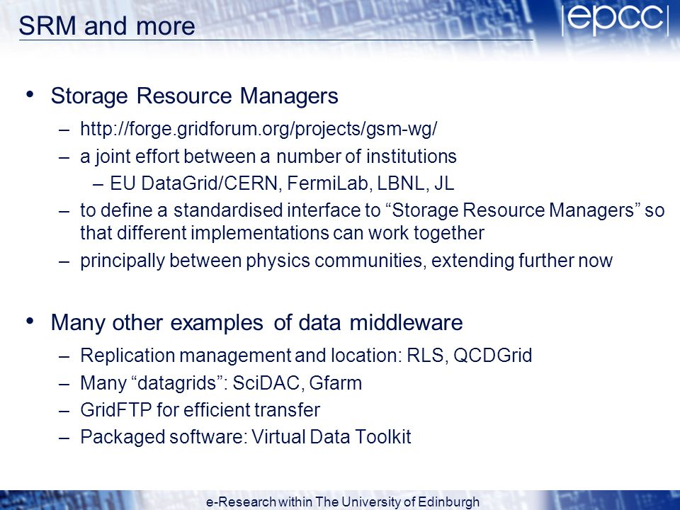 e-Research within The University of Edinburgh SRM and more Storage Resource Managers –http://forge.gridforum.org/projects/gsm-wg/ –a joint effort betw