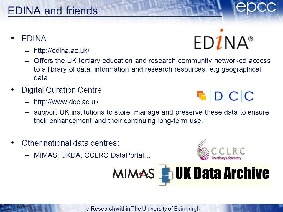 e-Research within The University of Edinburgh EDINA and friends EDINA –http://edina.ac.uk/ –Offers the UK tertiary education and research community ne