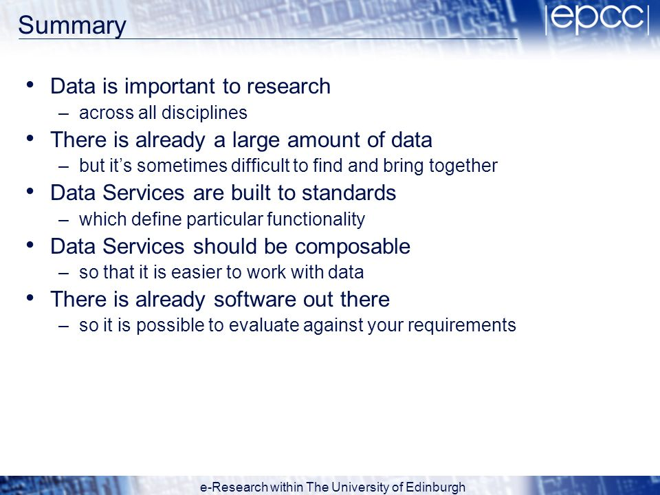 e-Research within The University of Edinburgh Summary Data is important to research –across all disciplines There is already a large amount of data –b