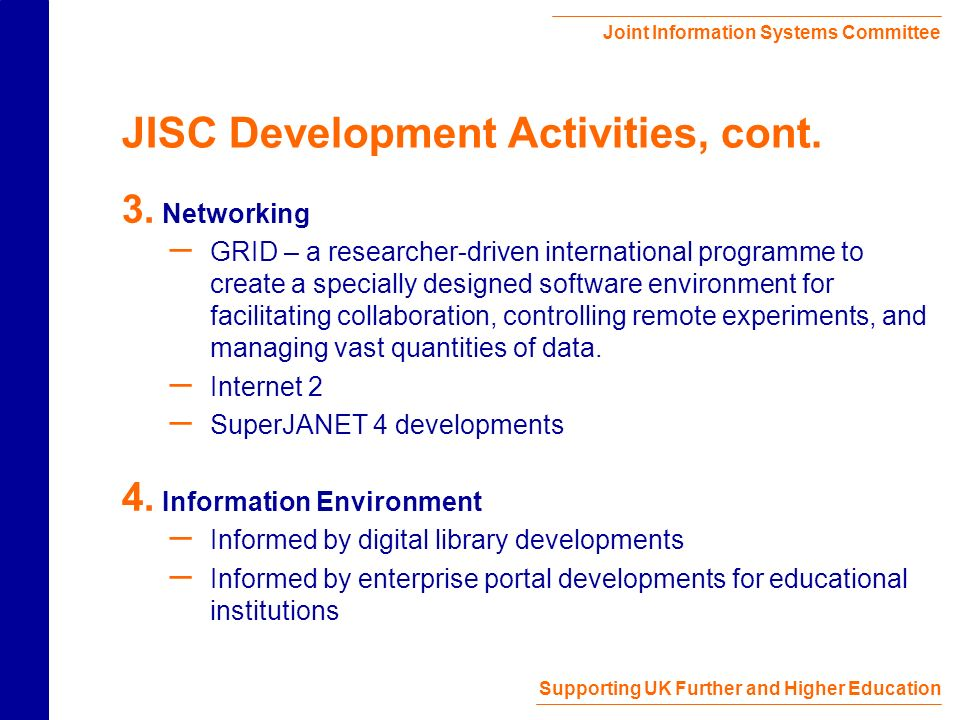 Joint Information Systems Committee Supporting UK Further and Higher Education JISC Development Activities, cont.