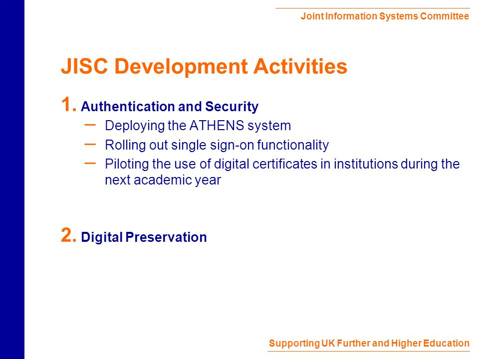 Joint Information Systems Committee Supporting UK Further and Higher Education JISC Development Activities 1.