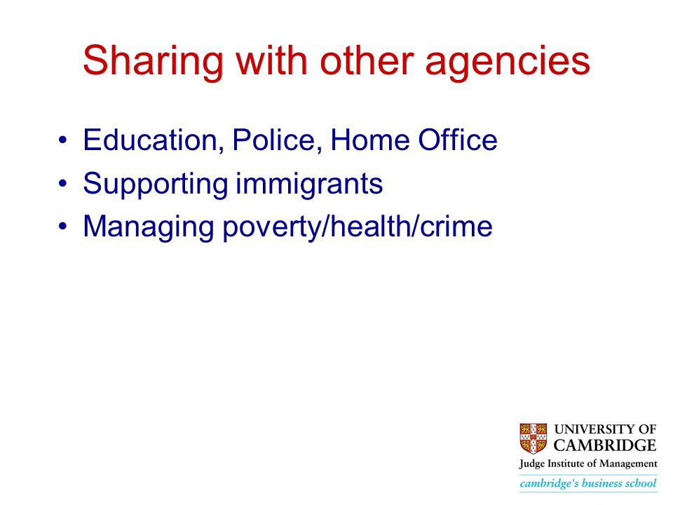 Sharing with other agencies Education, Police, Home Office Supporting immigrants Managing poverty/health/crime