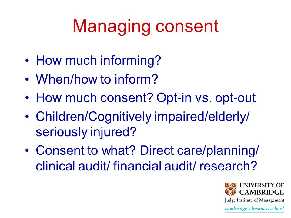 Managing consent How much informing. When/how to inform.
