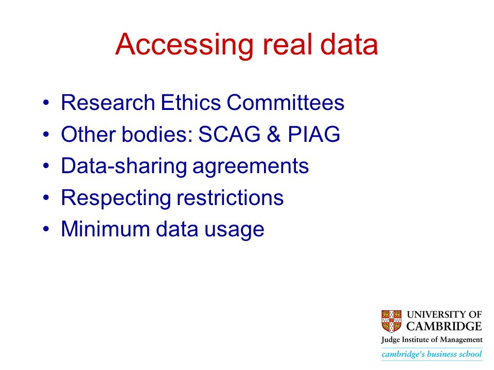 Accessing real data Research Ethics Committees Other bodies: SCAG & PIAG Data-sharing agreements Respecting restrictions Minimum data usage