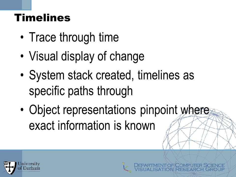 Timelines Trace through time Visual display of change System stack created, timelines as specific paths through Object representations pinpoint where exact information is known
