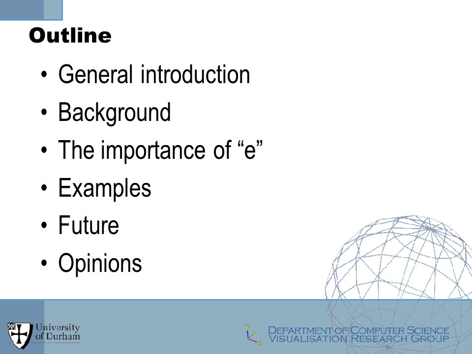 Outline General introduction Background The importance of e Examples Future Opinions