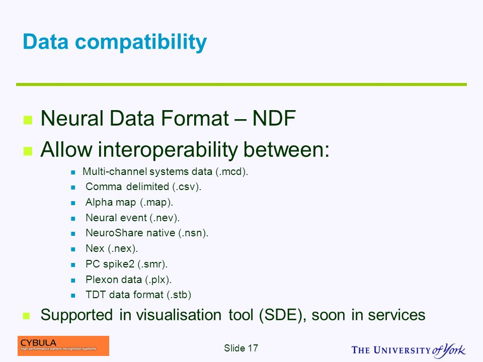 Data compatibility Neural Data Format – NDF Allow interoperability between: Multi-channel systems data (.mcd).