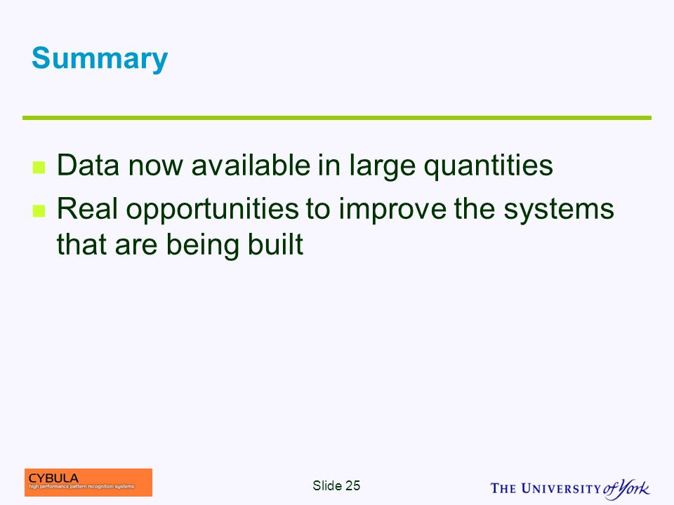 Summary Data now available in large quantities Real opportunities to improve the systems that are being built Slide 25