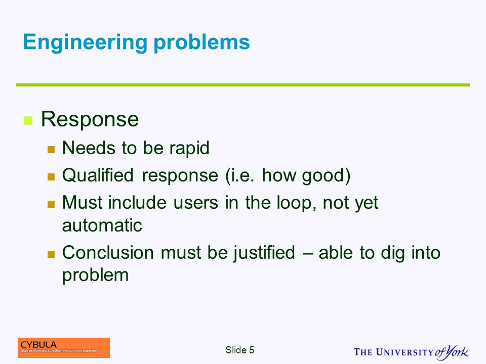 Engineering problems Response Needs to be rapid Qualified response (i.e.