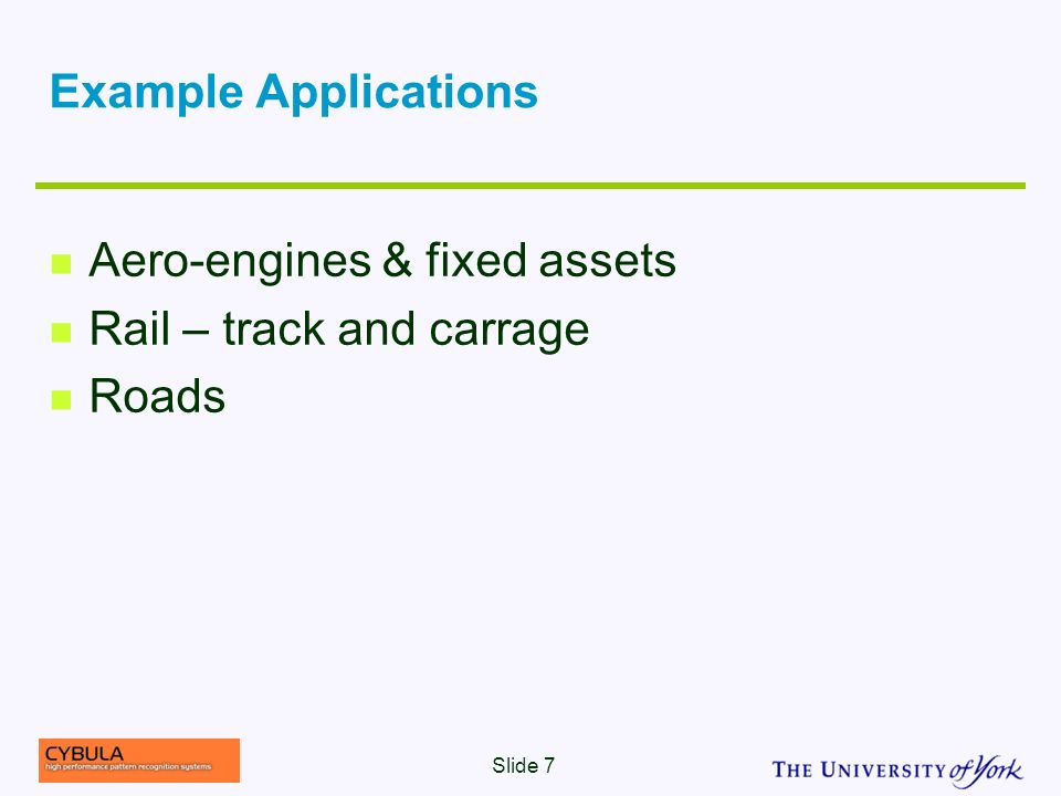 Example Applications Aero-engines & fixed assets Rail – track and carrage Roads Slide 7