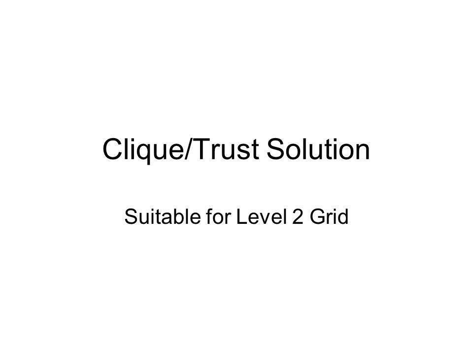 Clique/Trust Solution Suitable for Level 2 Grid