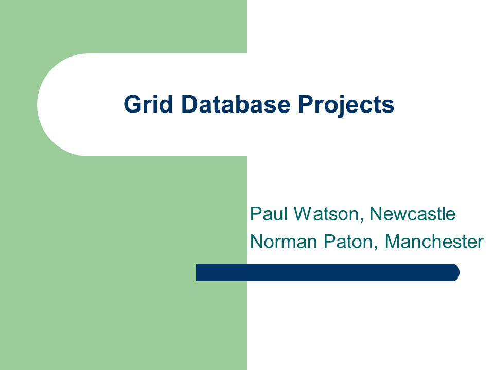 Grid Database Projects Paul Watson, Newcastle Norman Paton, Manchester