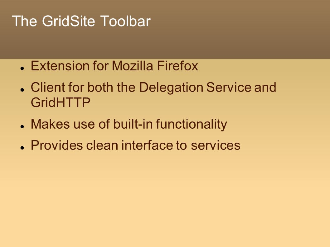 The GridSite Toolbar Extension for Mozilla Firefox Client for both the Delegation Service and GridHTTP Makes use of built-in functionality Provides clean interface to services