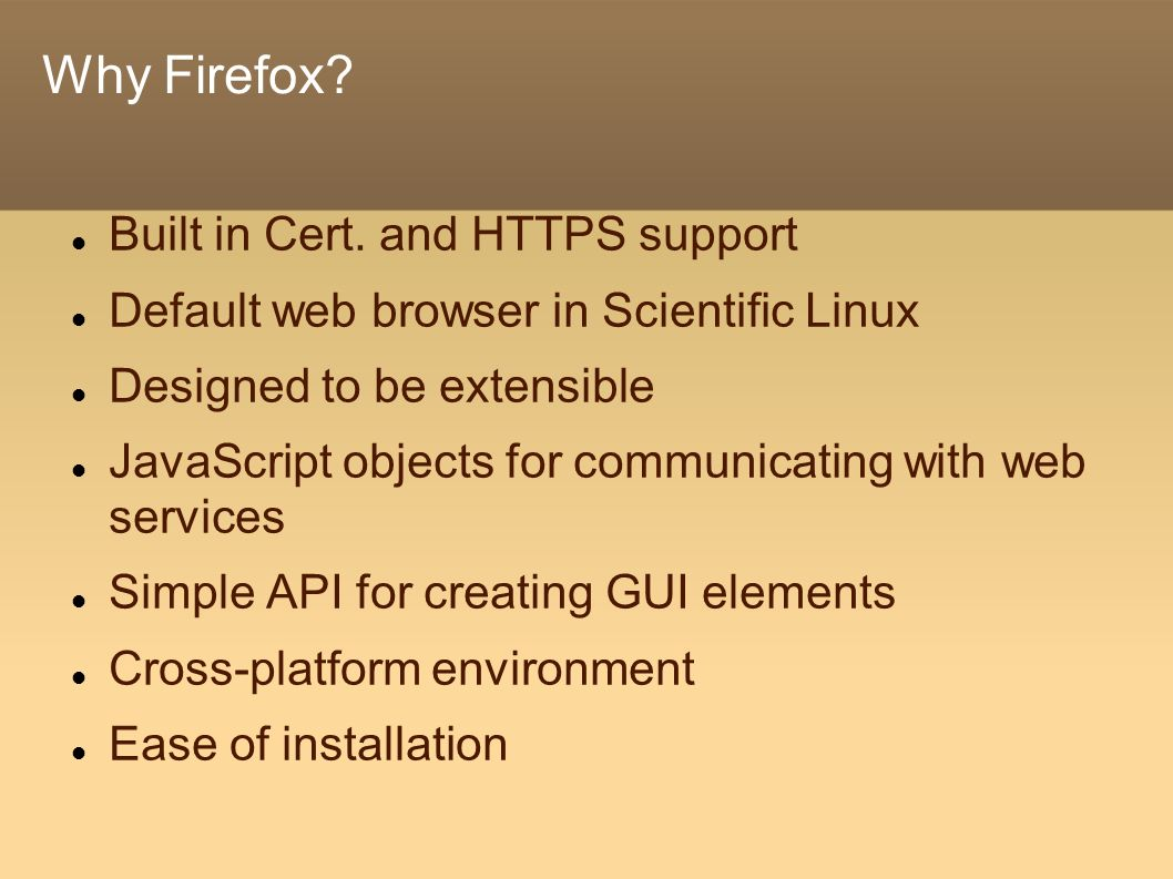 Why Firefox. Built in Cert.